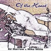Of the Heart — Ed Marrow&Mike Willis