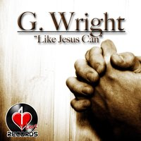 Like Jesus Can — G. Wright