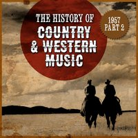The History Country & Western Music: 1957, Part 2 — сборник