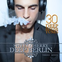Sweet Cherry Deep Berlin (30 Deep House Tunes) — сборник