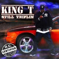 Still Triflin' — King T