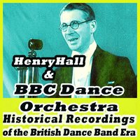Historical Recordings of the British Dance Band Era — Henry Hall, The BBC Dance Orchestra, Bbc Dance Orchestra