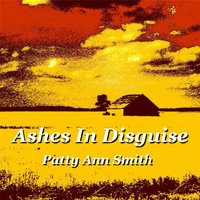 Ashes In Disguise — Patty Ann Smith