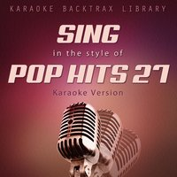 Sing in the Style of Pop Hits 27 — Karaoke Backtrax Library