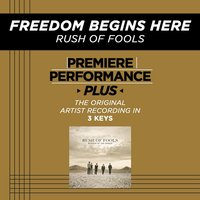 Freedom Begins Here (Premiere Performance Plus Track) — Rush Of Fools