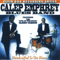 Handcuffed To the Blues — Calep Emphrey Blues Band