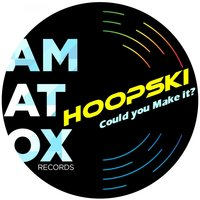 Could You Make it ? — Hoopski