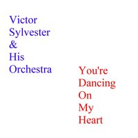 You're Dancing On My Heart — Victor Sylvester and His Orchestra
