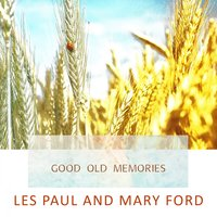Good Old Memories — Les Paul, Mary Ford