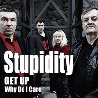 Get Up / Why Do I Care — Stupidity