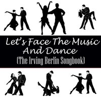 Let's Face The Music And Dance (The Irving Berlin Songbook) — сборник