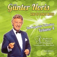 "Günter Noris ""King of Dance Music"" The Complete Collection Volume 4 — Günter Noris, Ballroom Dance Orchestra, Marc Reift"