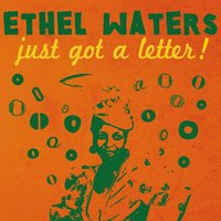Just Got a Letter! — Ethel Waters