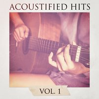 Acoustified Hits, Vol. 1 — Akustische Gitarren Musik