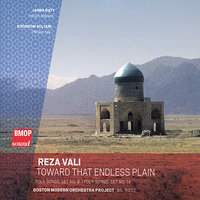Reza Vali: Toward That Endless Plain — Boston Modern Orchestra Project, Gil Rose
