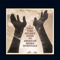 A First Time Buyer's Guide to American Negro Spirituals — сборник