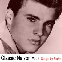 Classic Nelson, Vol. 4: Songs by Ricky — Ricky Nelson