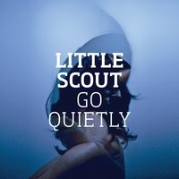 Go Quietly — Little Scout