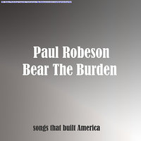 Bear The Burden — Paul Robeson