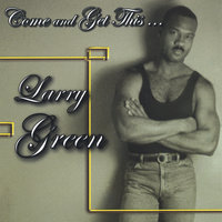 Come and Get This — Larry Green