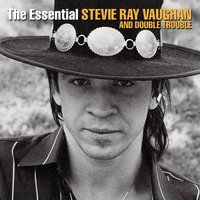 The Essential Stevie Ray Vaughan And Double Trouble — Double Trouble, Stevie Ray Vaughan, Stevie Ray Vaughan & Double Trouble