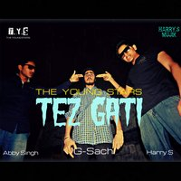 Tez Gati (feat. Harry S, Abby Singh & G Sach) - Single — Harry S, The Young Stars, G Sach, Abby Singh