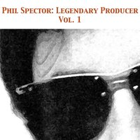 Phil Spector: Legendary Producer, Vol. 1 — сборник