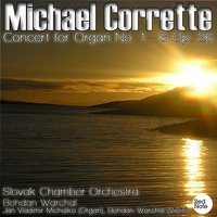Michel Corrette: Concert for Organ No. 1 - 6 Op. 26 — Slovak Chamber Orchestra & Bohdan Warchal