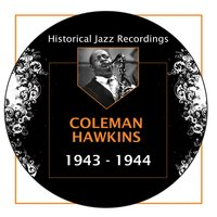 Historical Jazz Recordings: 1943-1944 — Coleman Hawkins