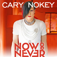 Now Or Never — Cary Nokey
