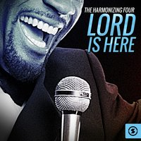 Lord is Here — The Harmonizing Four