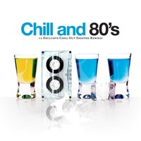 Chill And 80's - 12 Exclusive Chill Out Eighties Remixes — сборник