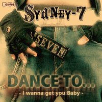 Dance To... (I wanna get you Baby) — Sydney-7