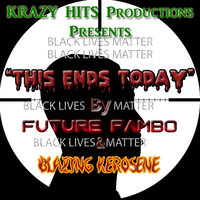 This Ends Today - Single — Future Fambo, Blazing Kerosene