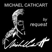 By Request — Michael Cathcart
