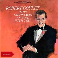 This Christmas I Spend with Robert Goulet — Robert Goulet