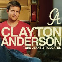 Torn Jeans & Tailgates — Clayton Anderson