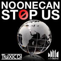 Now One Can Stop Us Now — Toxic Djs