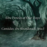 The Heroes of Our Days (Canticles, the Soundtrack: Aria I) — Alexander James Adams