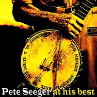 Pete Seeger At His Best — Pete Seeger