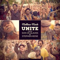 Unite — Mellow Mark, Stephen Keise, Son of Slaves