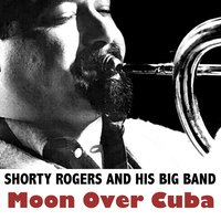 Moon Over Cuba — Shorty Rogers and His Big Band