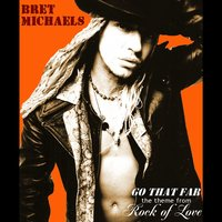 Go That Far (The Theme From Rock Of Love) — Bret Michaels