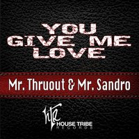 You Give Me Love — Mr. Thruout, Mr. Thruout and Sandro Lilliu, Sandro Lilliu
