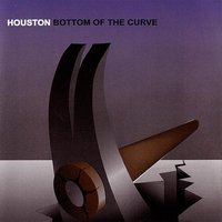 Bottom Of The Curve — Houston