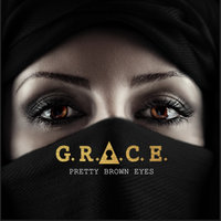 Pretty Brown Eyes — Grace, G.R.A.C.E. The Martyr, Grace the Martyr
