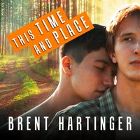 This Time and Place — Brent Hartinger
