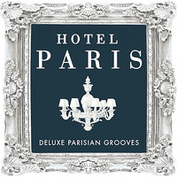 Hotel Paris - Deluxe Parisian Grooves ( Classic Sounds from the World Famous Hotel ) — сборник