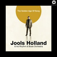 The Golden Age Of Song — Jools Holland, Jools Holland And His Rhythm And Blues Orchestra