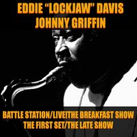 Battle Stations / Live! The Breakfast Show / The First Set / The Late Show — Джордж Гершвин, Johnny Griffin, Eddie Lockjaw Davis, Eddie Lockjaw Davis, Johnny Griffin